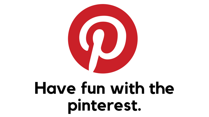 Have fun with the pinterest.